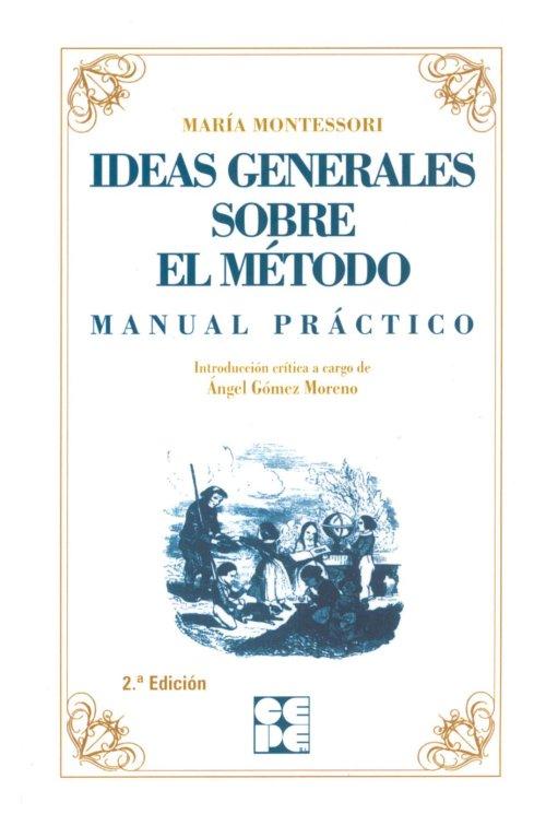 Ideas generales sobre el método. Manual práctico. María Montessori.