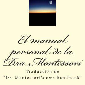 El manual personal de la doctora Montessori. María Montessori.