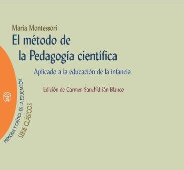 El método de la pedagogía científica: Aplicado a la educación de la infancia (Memoria y crítica de la educación) - María Montessori