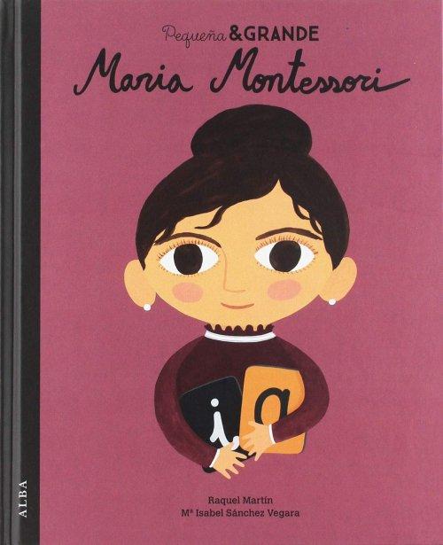 Pequeña & Grande Maria Montessori. Raquel Martín.