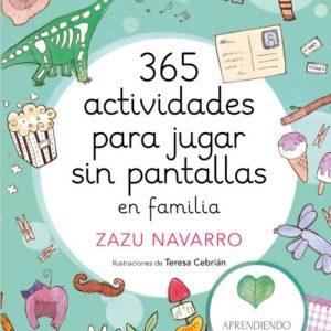 365 actividades para jugar sin pantallas en familia - Zazu Navarro y Teresa Cebrián