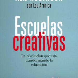 Escuelas creativas: La revolución que está transformando la educación - Ken Robinson