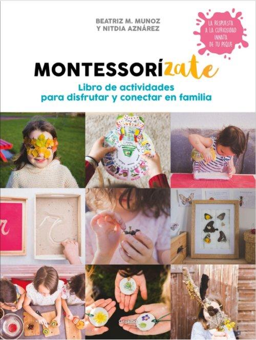 Montessorízate. Libro de actividades para disfrutar y conectar en familia - Beatriz Muñoz