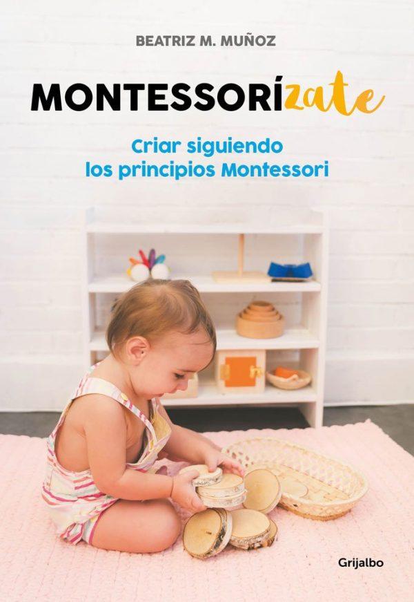 Montessorízate: Criar siguiendo los principios Montessori (Embarazo, bebé y niño) - Beatriz Muñoz