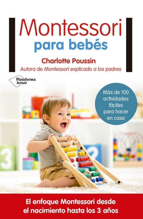 Montessori para bebés: El enfoque Montessori desde el nacimiento hasta los 3 años - Charlotte Poussin